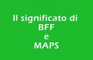 qui trovi il significato delle sigle bff e maps