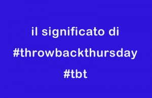 cos'è #throwbackthursday e #tbt