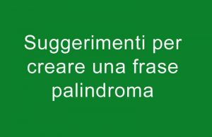 frasi palindrome come crearle