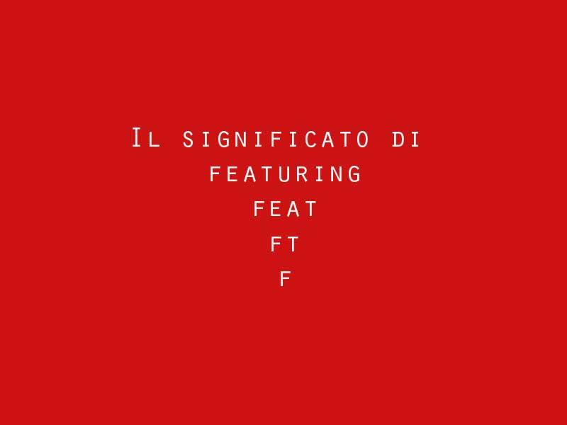 Il significato di ft feat e featuring nei titoli delle for Clean significato