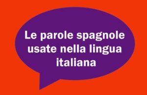 Le parole spagnole nella lingua italiana